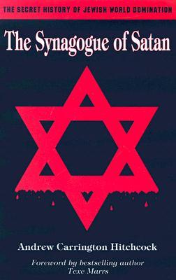 Синагогата на Сатана - Тайната история на Еврейското Световно господство - Андрю Карингтън Хичкок